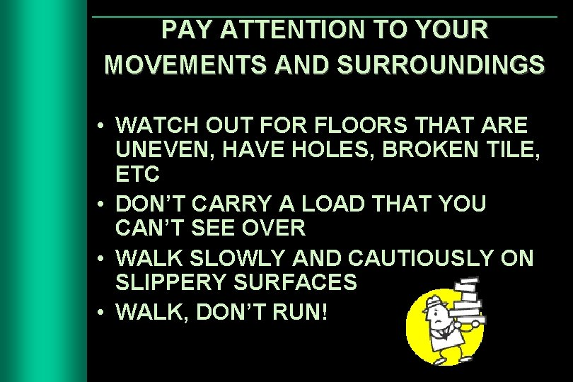 PAY ATTENTION TO YOUR MOVEMENTS AND SURROUNDINGS • WATCH OUT FOR FLOORS THAT ARE