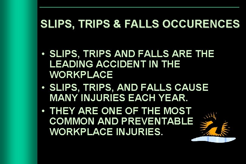 SLIPS, TRIPS & FALLS OCCURENCES • SLIPS, TRIPS AND FALLS ARE THE LEADING ACCIDENT