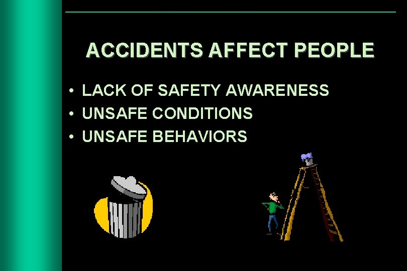 ACCIDENTS AFFECT PEOPLE • LACK OF SAFETY AWARENESS • UNSAFE CONDITIONS • UNSAFE BEHAVIORS