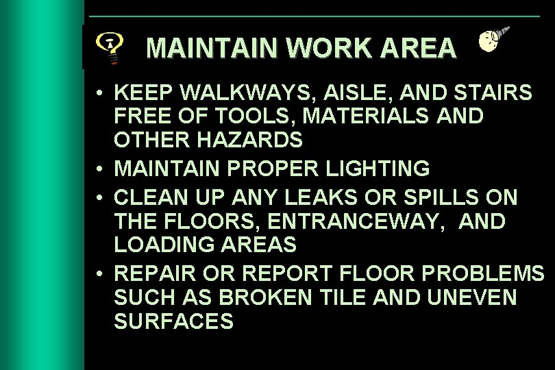 MAINTAIN WORK AREA • KEEP WALKWAYS, AISLE, AND STAIRS FREE OF TOOLS, MATERIALS AND