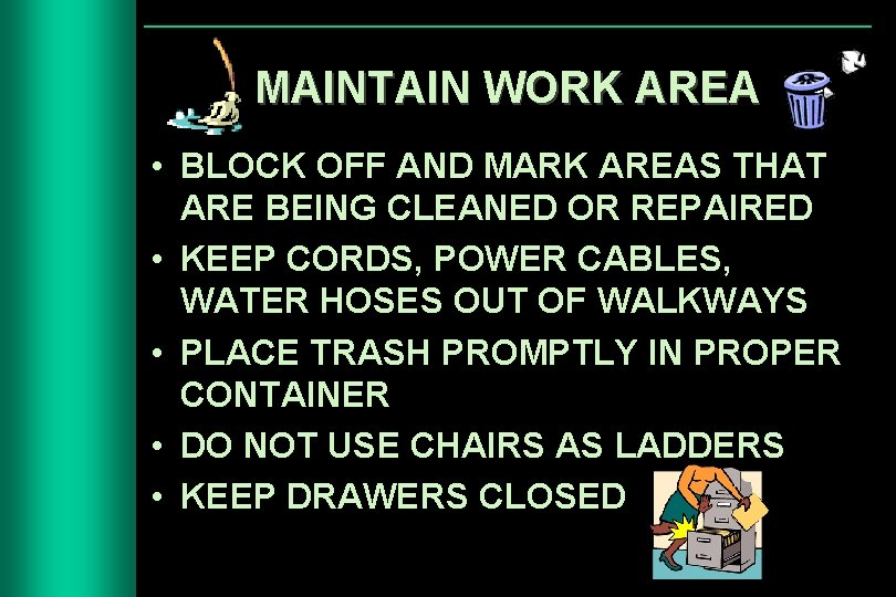 MAINTAIN WORK AREA • BLOCK OFF AND MARK AREAS THAT ARE BEING CLEANED OR
