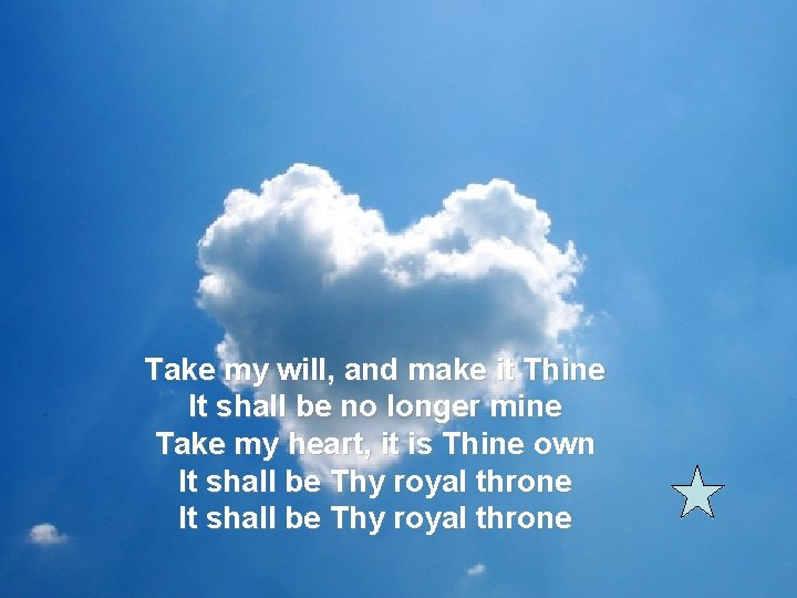 Take my will, and make it Thine It shall be no longer mine Take