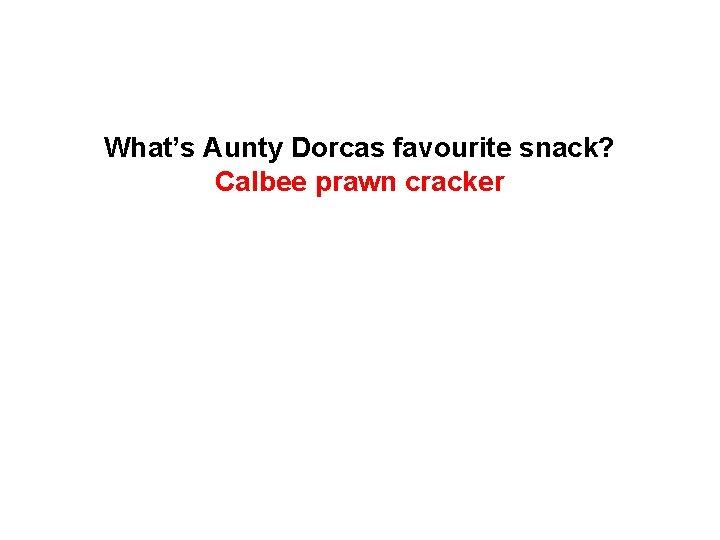What's Aunty Dorcas favourite snack? Calbee prawn cracker