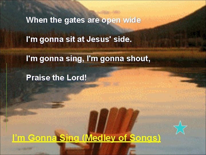 When the gates are open wide I'm gonna sit at Jesus' side. I'm gonna
