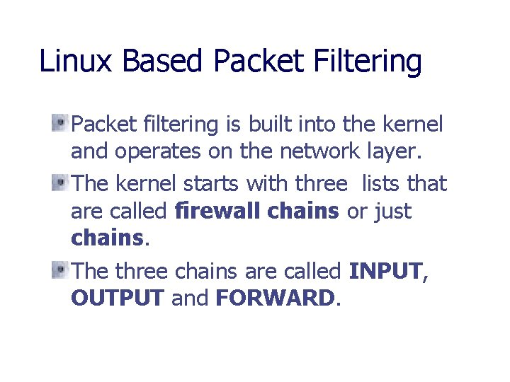Linux Based Packet Filtering Packet filtering is built into the kernel and operates on