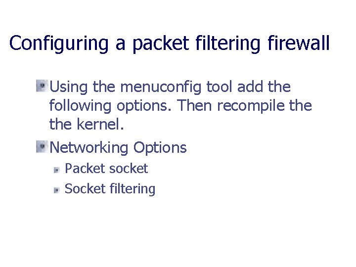 Configuring a packet filtering firewall Using the menuconfig tool add the following options. Then