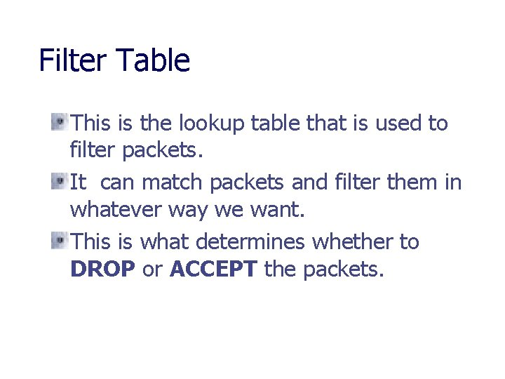 Filter Table This is the lookup table that is used to filter packets. It