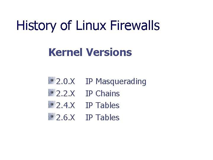 History of Linux Firewalls Kernel Versions 2. 0. X 2. 2. X 2. 4.