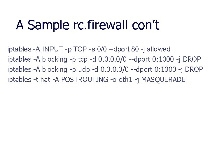 A Sample rc. firewall con't iptables -A INPUT -p TCP -s 0/0 --dport 80
