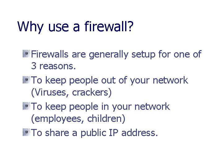 Why use a firewall? Firewalls are generally setup for one of 3 reasons. To