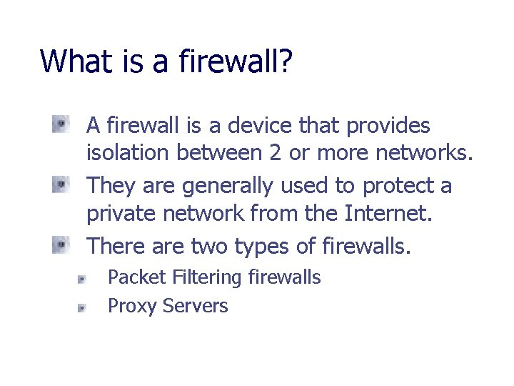 What is a firewall? A firewall is a device that provides isolation between 2