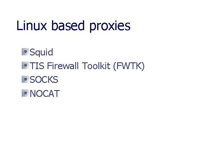 Linux based proxies Squid TIS Firewall Toolkit (FWTK) SOCKS NOCAT