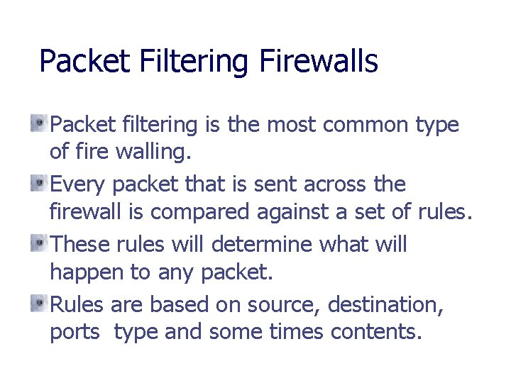 Packet Filtering Firewalls Packet filtering is the most common type of fire walling. Every