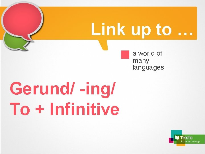 Link up to … a world of many languages Gerund/ -ing/ To + Infinitive