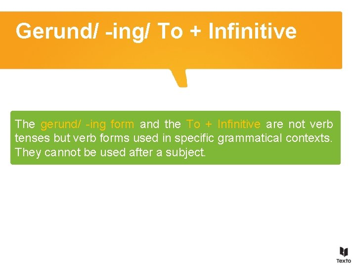 Gerund/ -ing/ To + Infinitive The gerund/ -ing form and the To + Infinitive