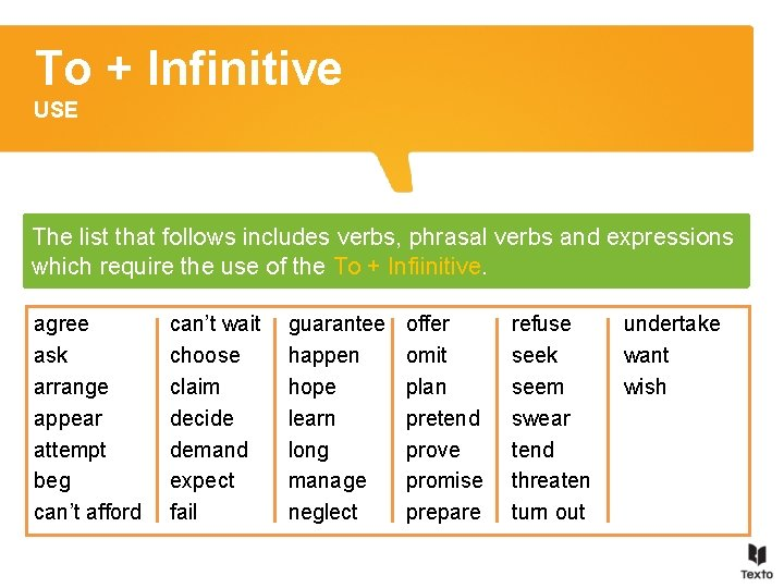 To + Infinitive USE The list that follows includes verbs, phrasal verbs and expressions