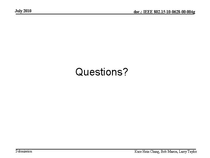 July 2010 doc. : IEEE 802. 15 -10 -0628 -00 -004 g Questions? Submission