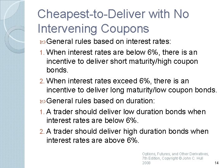 Cheapest to Deliver with No Intervening Coupons General rules based on interest rates: 1.