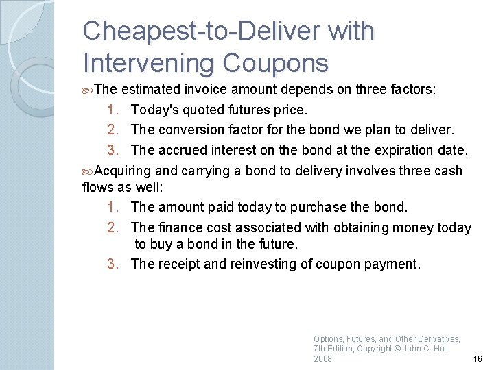 Cheapest to Deliver with Intervening Coupons The estimated invoice amount depends on three factors: