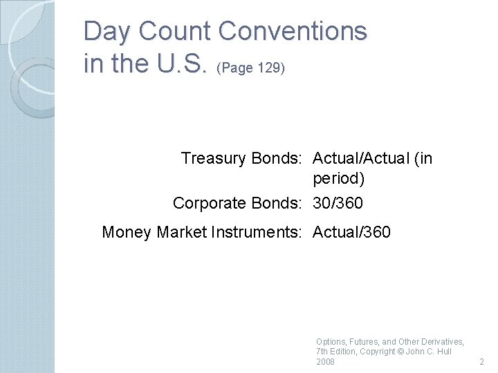 Day Count Conventions in the U. S. (Page 129) Treasury Bonds: Actual/Actual (in period)