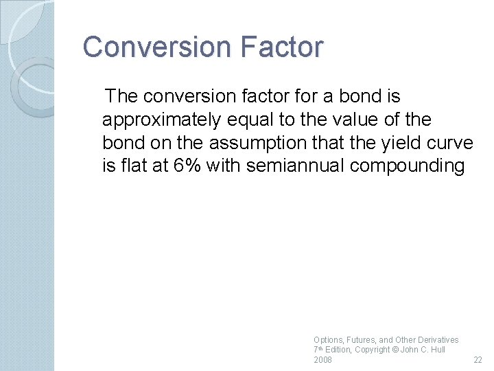 Conversion Factor The conversion factor for a bond is approximately equal to the value