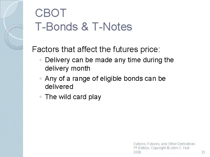 CBOT T Bonds & T Notes Factors that affect the futures price: ◦ Delivery