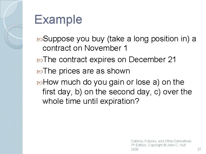 Example Suppose you buy (take a long position in) a contract on November 1