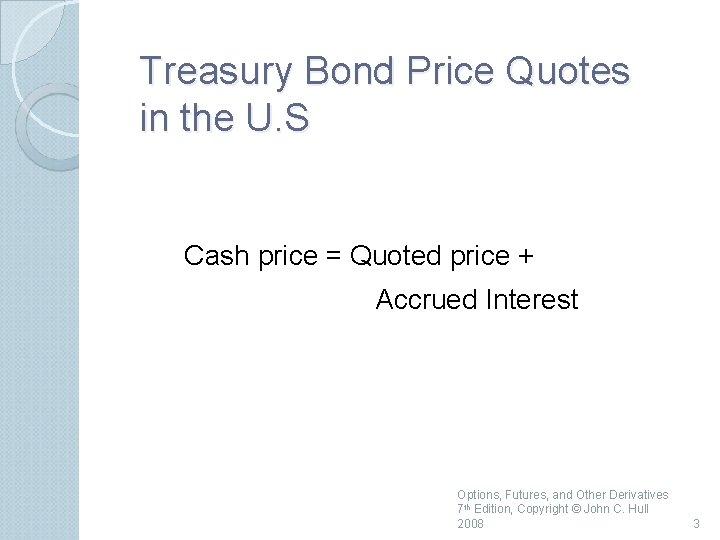 Treasury Bond Price Quotes in the U. S Cash price = Quoted price +