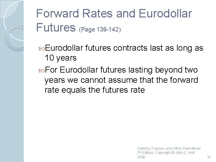 Forward Rates and Eurodollar Futures (Page 139 142) Eurodollar futures contracts last as long