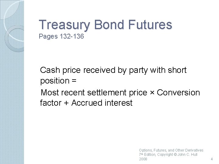 Treasury Bond Futures Pages 132 136 Cash price received by party with short position