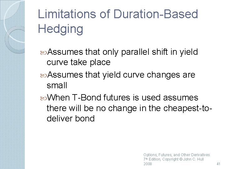 Limitations of Duration Based Hedging Assumes that only parallel shift in yield curve take