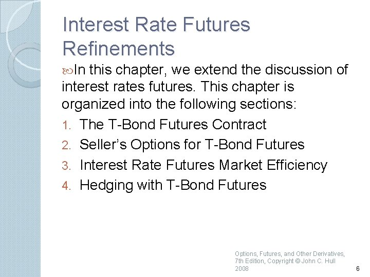 Interest Rate Futures Refinements In this chapter, we extend the discussion of interest rates