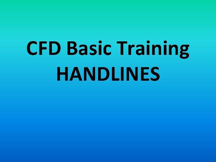 CFD Basic Training HANDLINES