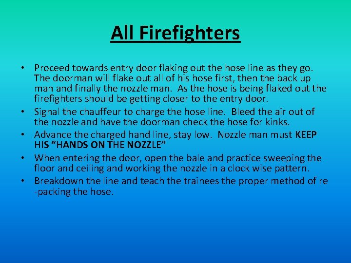 All Firefighters • Proceed towards entry door flaking out the hose line as they