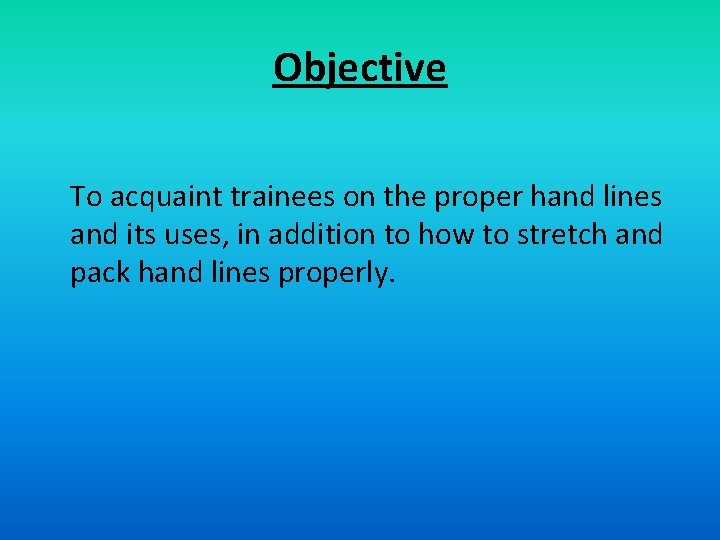 Objective To acquaint trainees on the proper hand lines and its uses, in addition