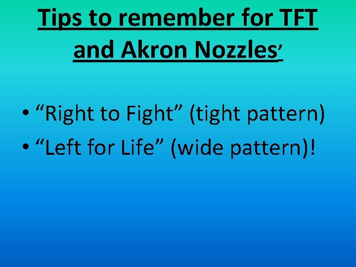 """Tips to remember for TFT and Akron Nozzles' • """"Right to Fight"""" (tight pattern)"""