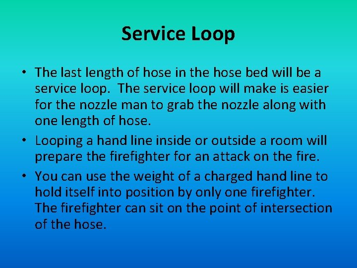 Service Loop • The last length of hose in the hose bed will be