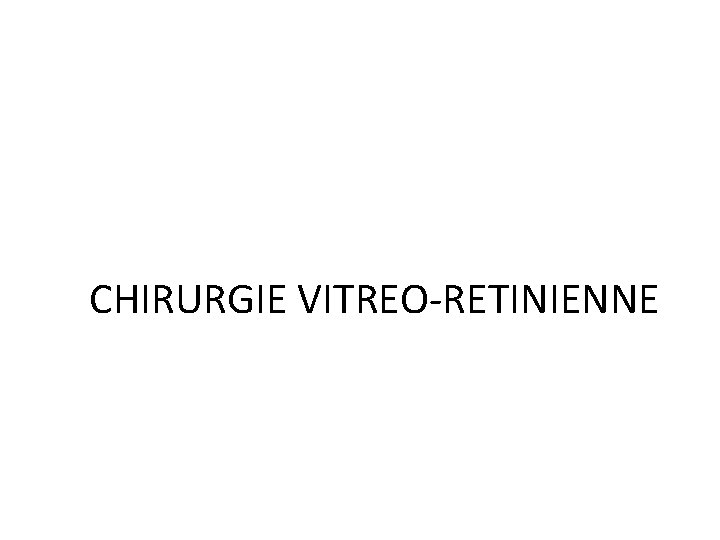 CHIRURGIE VITREO-RETINIENNE