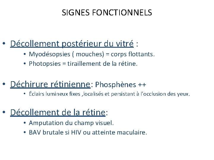 SIGNES FONCTIONNELS • Décollement postérieur du vitré : • Myodésopsies ( mouches) = corps