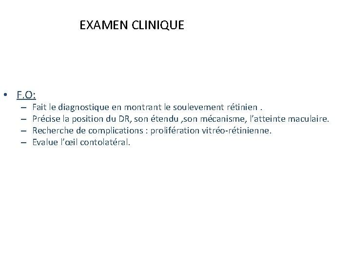 EXAMEN CLINIQUE • F. O: – – Fait le diagnostique en montrant le soulevement