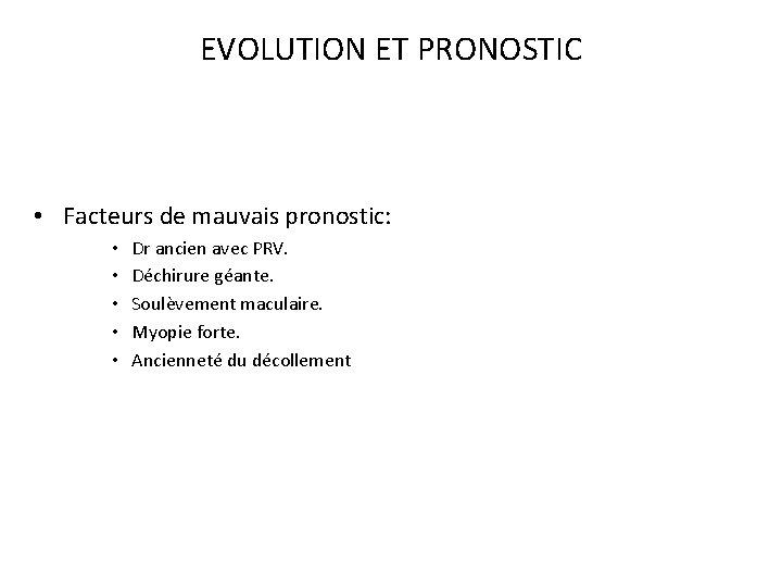 EVOLUTION ET PRONOSTIC • Facteurs de mauvais pronostic: • • • Dr ancien avec