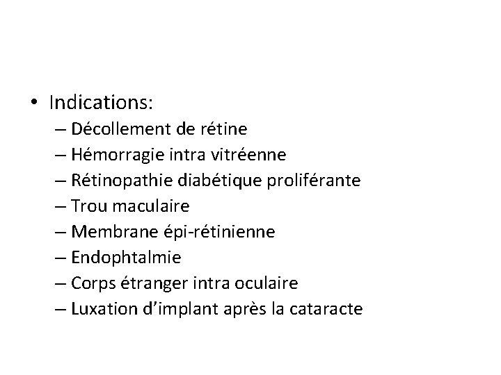 • Indications: – Décollement de rétine – Hémorragie intra vitréenne – Rétinopathie diabétique