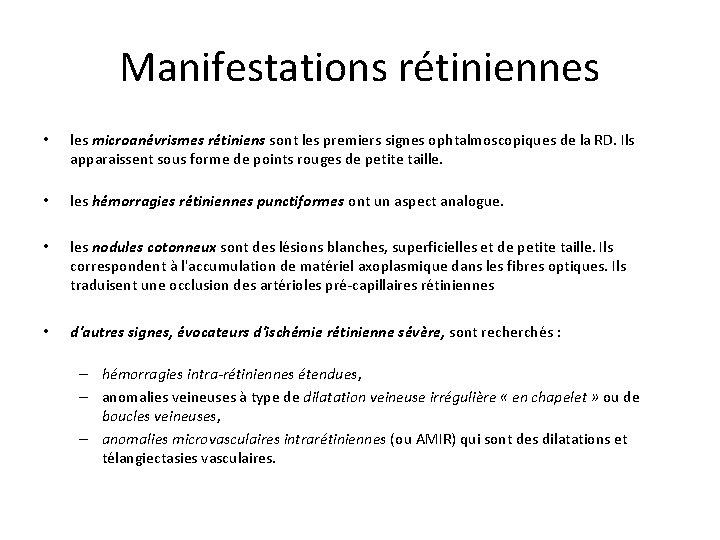 Manifestations rétiniennes • les microanévrismes rétiniens sont les premiers signes ophtalmoscopiques de la RD.