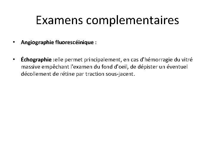 Examens complementaires • Angiographie fluorescéinique : • Échographie : elle permet principalement, en cas