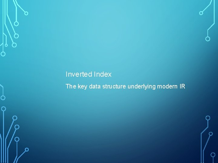 Inverted Index The key data structure underlying modern IR