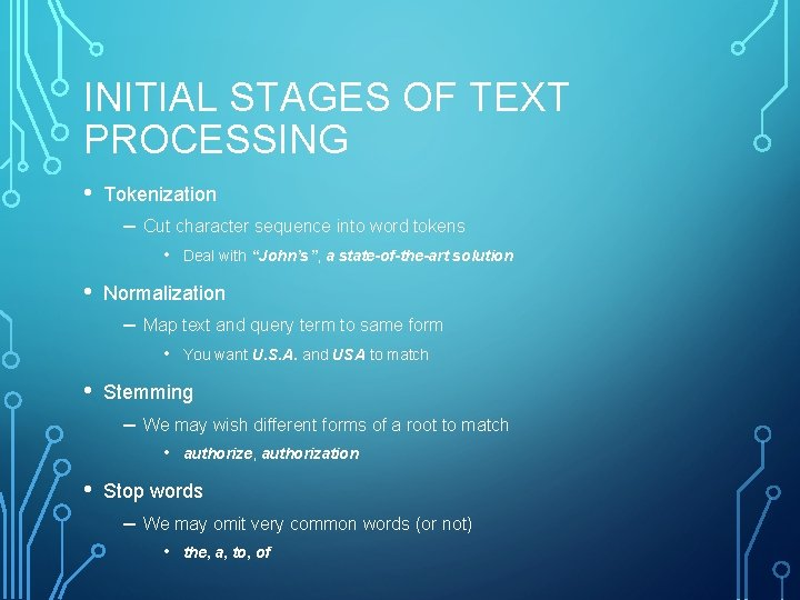 INITIAL STAGES OF TEXT PROCESSING • Tokenization – Cut character sequence into word tokens