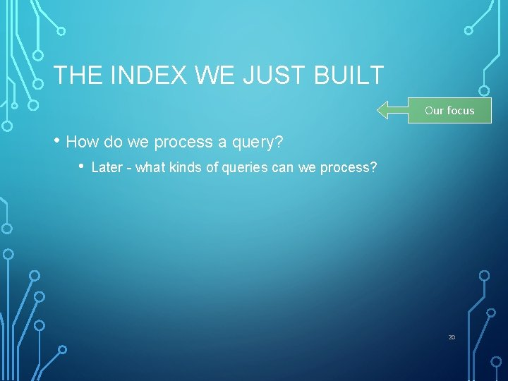 THE INDEX WE JUST BUILT Our focus • How do we process a query?