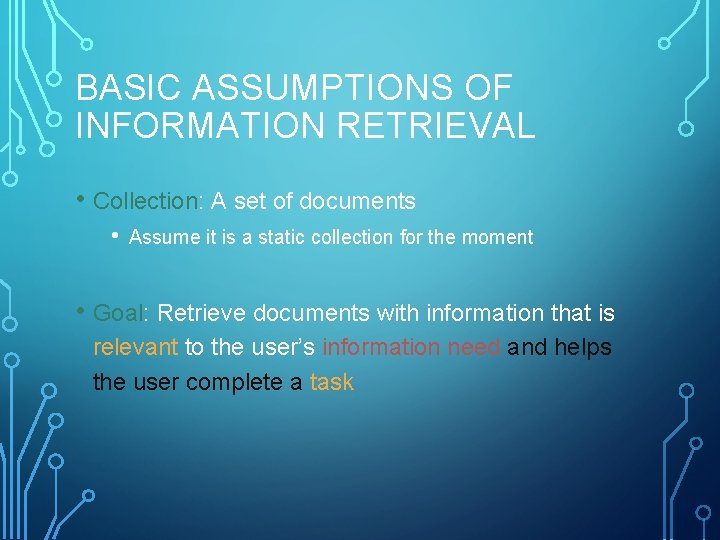 BASIC ASSUMPTIONS OF INFORMATION RETRIEVAL • Collection: A set of documents • Assume it