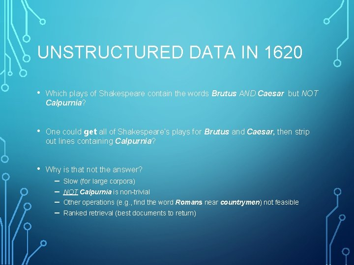 UNSTRUCTURED DATA IN 1620 • Which plays of Shakespeare contain the words Brutus AND