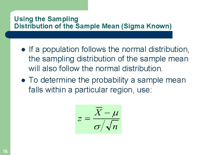 Using the Sampling Distribution of the Sample Mean (Sigma Known) l l 15 If